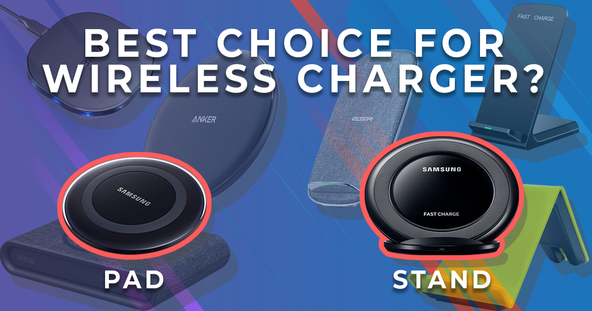 Which is Best Wireless Charging Pad or Stand?